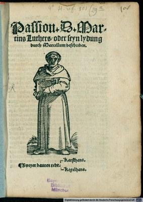 Passion + D + Mar=||tins Luthers / oder seyn lydung ||durch Marcellum beschriben.||[…], Titelblatt, Holzschnitt mit Typendruck,  [Straßburg: Johann Prüß d.J.], undatiert [1521/1522]. VD16 B 9935; Weller Nr. 1918 und 2109; Hohenemser Nr. 3908; Köhler Nr. 4061; Bildquelle:  Bayerische Staatsbibliothek, 4° H.ref. 801,29a (Res), http://nbn-resolving.de/urn:nbn:de:bvb:12-bsb00013111-0.